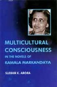 Multicultural Consciousness In The Novels Of Kamala Markandaya