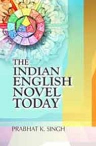 The Indian English Novel Today