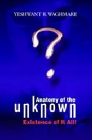 Anatomy Of The Unknown! Existence Of It All!