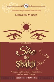 She: The Shakti (300 Poems By 124 Poets)