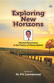 Exploring New Horizons Myriad Dimensions In The Poetry Of Manas Bakshi
