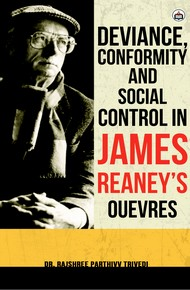 Deviance, Conformity And Social Control In James Reaney's Ouevres