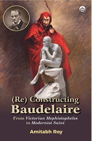 (Re) Constructing Baudelaire: From 'Victorian Mephistopheles' To 'Modernist Saint'