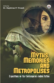 Myths, Memories And Metropoles: Expositions On The Contemporary Indian Fiction