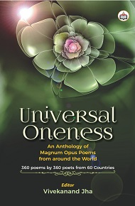 Universal Oneness: An Anthology Of Magnum Opus Poems From Around The World