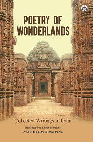 Poetry Of Wonderlands: Collected Writings In Odia