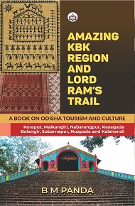 Amazing KBK Region And Lord Ram's Trail: A Book On Odisha Tourism And Culture