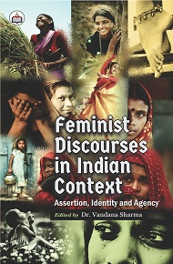 Feminist Discourses In Indian Context: Assertion, Identity And Agency