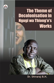 The Theme Of Decolonisation In Ngugi Wa Thiong'o's Works